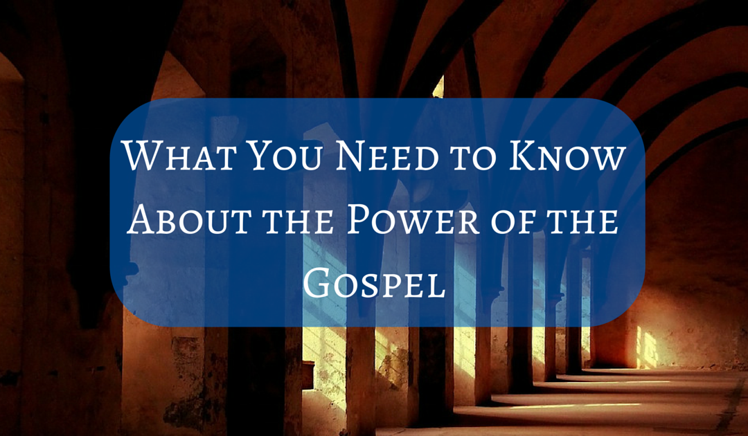 The Power of the Gospel: What You Need to Know