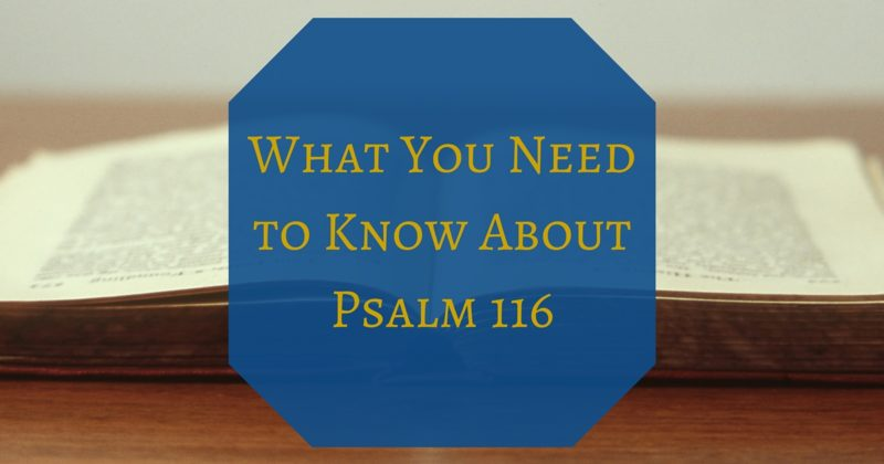 Psalm 116: What You Need to Know