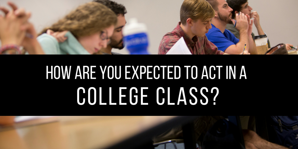 How are you expected to act in a college class?