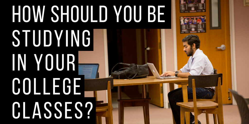 How should you be studying in your college classes?