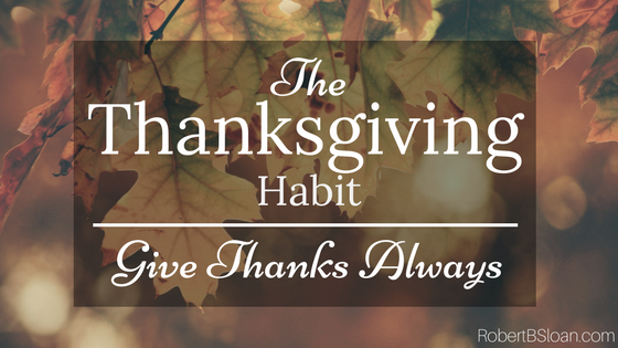 The Thanksgiving Habit: Give Thanks Always