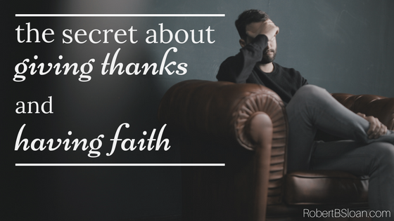 The Secret about Giving Thanks and Having Faith