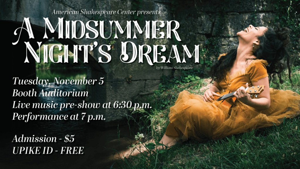 "A woman singing with a ukelele by a creek with the text ""American Shakespeare Center presents A Midsummer Night's Dream by William Shakespeare"" beside of her. Text underneath says ""Tuesday, November 5. Booth Auditorium. Live music pre-show at 6:30 p.m. Performance at 7 p.m. Admission - $5. UPIKE ID - free"""