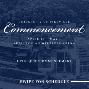UPIKE Commencement April 29-May 1 Appalachian Wireless Arena upike.edu/commencement