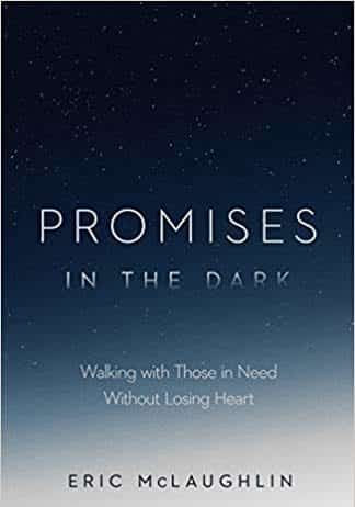 """Promises in the Dark: Walking with Those in Need Without Losing Heart"" by Eric McLaughlin"